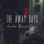 THE AWAY DAYS - CALM YOUR EYES